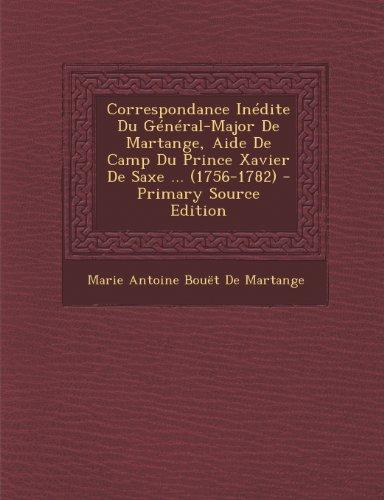 Correspondance Inedite Du General-Major de Martange, Aide de Camp Du Prince Xavier de Saxe ... (1756-1782)