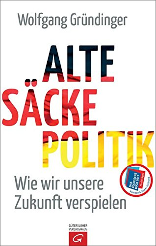 Alte-Säcke-Politik: Wie wir unsere Zukunft verspielen
