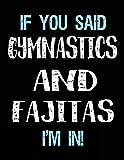 If You Said Gymnastics And Fajitas I'm In: Blank Sketch, Draw and Doodle Book - Dartan Creations, Tara Hayward