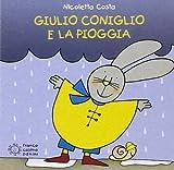Scarica Libro Giulio Coniglio e la pioggia Ediz illustrata (PDF,EPUB,MOBI) Online Italiano Gratis