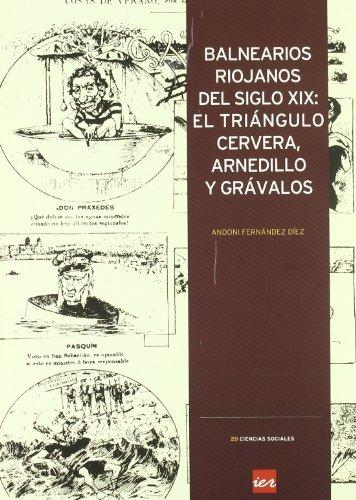Balnearios riojanos del siglo XIX: el triángulo Cervera, Arnedillo y Grávalos (Ciencias sociales) por Andoni Fernández Díez
