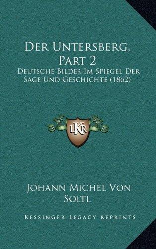 Der Untersberg, Part 2: Deutsche Bilder Im Spiegel Der Sage Und Geschichte (1862)