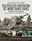 SS Polizei at War 1940–1945 - A History of the Division: Rare Photographs from Wartime Archives