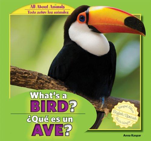 What's a Bird? / Que Es Un Ave? (All About Animals / Todo Sobre Los Animales) por Anna Kaspar
