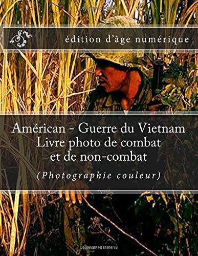 American - Guerre du Vietnam Livre photo de combat et de non-combat (Photographie couleur): edition d'age numerique par Julien Coallier