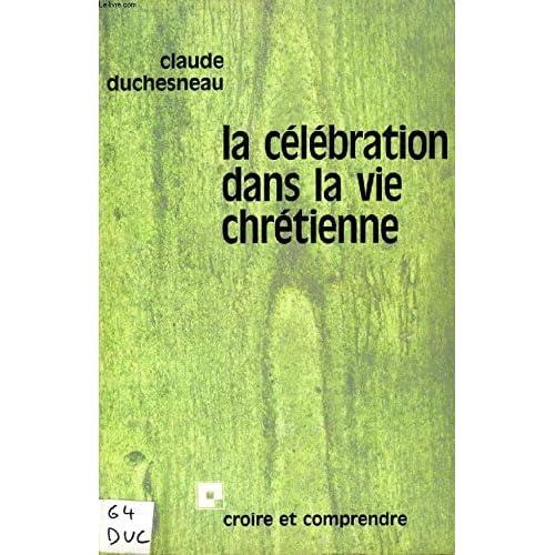 La Célébration dans la vie chrétienne