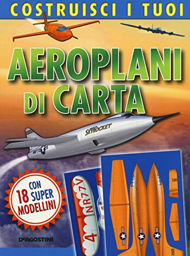 Costruisci i tuoi aeroplani di carta. Ediz. illustrata. Con gadget (I modellini)