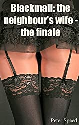 Blackmail: the neighbour's wife #4 - the finale: (Cheating Wife Black Bull Cuckold Erotica)