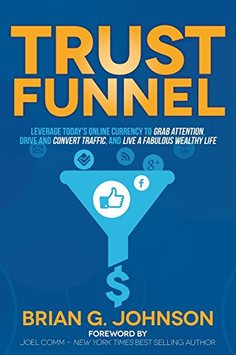 Trust Funnel: Leverage Todays Online Currency to Grab Attention ...