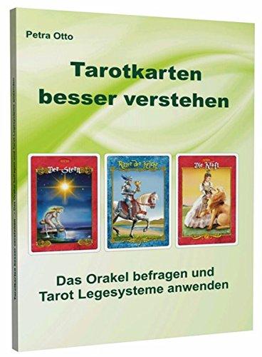 Tarotkarten besser verstehen: Das Orakel befragen und Tarot Legesysteme anwenden