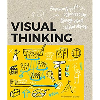 Visual Thinking : Empowering people organizations through visual collaboration