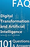 Digital Transformation and Artificial Intelligence : FAQ - 101 Frequently Asked Questions  (Serhan Ili) (English Edition)