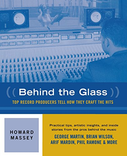 Behind the Glass: Top Record Producers Tell How They Craft the Hits por Howard C. Massey