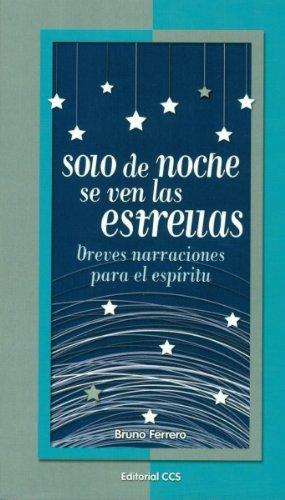 Solo de noche se ven las estrellas : breves narraciones para el espíritu: 38 di Bruno Ferrero,Romo Galante, Juan Antonio