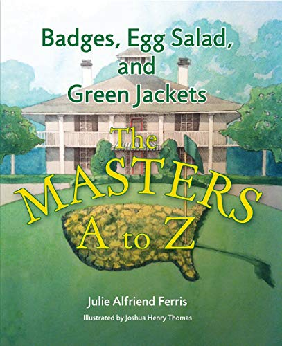 Badges, Egg Salad, and Green Jackets: The Masters A to Z