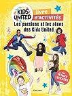 Cahiers d'activités Kids United - Les passions et les rêves des Kids United