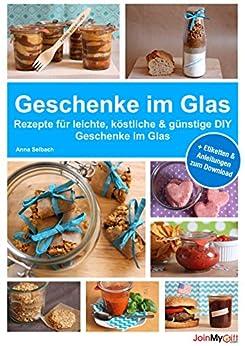 geschenke im glas rezepte fu r leichte ko stliche und gu nstige diy geschenke im glas ebook. Black Bedroom Furniture Sets. Home Design Ideas