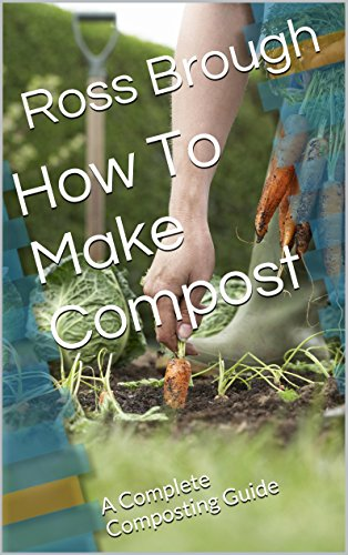 How To Make Compost: A Complete Composting Guide (English Edition)