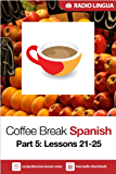 Coffee Break Spanish 5: Lessons 21-25 - Learn Spanish in your coffee break (English Edition)