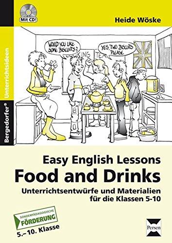 Food and Drinks: Unterrichtsentwürfe und Materialien für die Klasse 5-10 (Easy English Lessons)