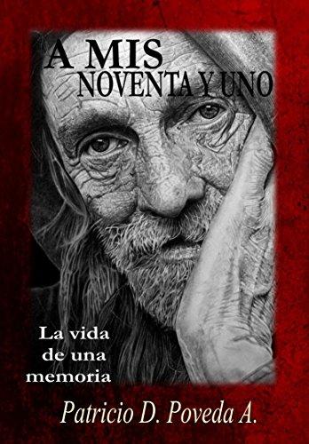 A MIS NOVENTA Y UNO: La vida de una memoria por Patricio Poveda Albornoz