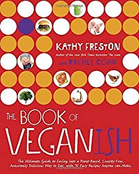 The Book of Veganish: The Ultimate Guide to Easing into a Plant-Based, Cruelty-Free, Awesomely Delicious Way to Eat, with 70 Easy Recipes Anyone can Make by Kathy Freston (2016-08-30)