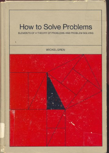 How to Solve Problems: Elements of a Theory of Problems and Problem Solving
