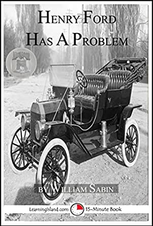 Henry Ford Has a Problem: A 15-Minute Heroes in History Book