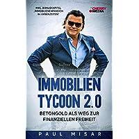 """Immobilien Tycoon - Betongold als Weg zur finanziellen Freiheit: Inkl. Bonuskapitel """"Immobilienexpansion in Krisenzeiten…"""