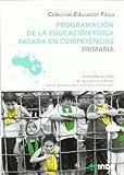 Programación de la educación física basada en competencias. Primaria. 4º (Educación Física... Programación y diseño curricular en Primaria) - 9788497292542