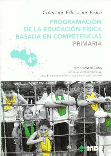 Programación de la educación física basada en competencias. Primaria. 4º (Educación Física... Programación y diseño curricular en Primaria) - 9788497292542 por Víctor Mazón Cobo