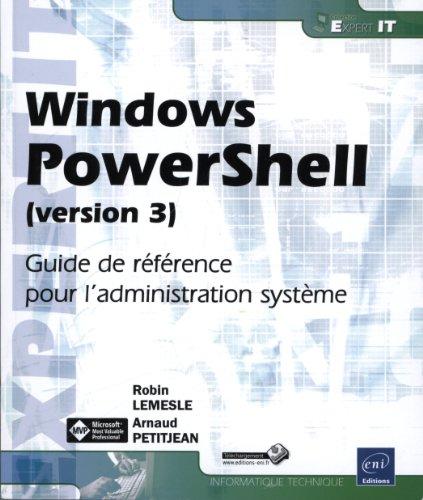 Windows PowerShell (version 3) - Guide de référence pour l'administration système par Arnaud PETITJEAN Robin LEMESLE