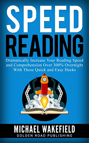 ebook: Speed Reading: Dramatically Increase Your Reading Speed and Comprehension Over 300% Overnight With These Quick and Easy Hacks (B01LZLC8YT)