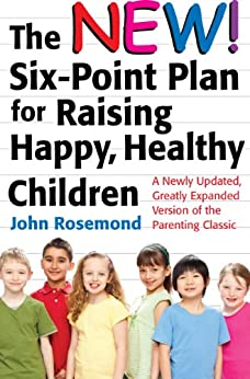 The New Six-Point Plan for Raising Happy, Healthy Children: A Newly Updated, Greatly Expanded Version of the Parenting Classic (John Rosemond) by [Rosemond, John]