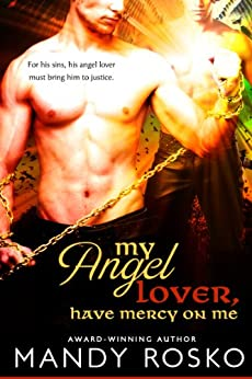 My Angel Lover, Have Mercy On Me (A M/M historical, paranormal, romantic adventure) by [Rosko, Mandy]