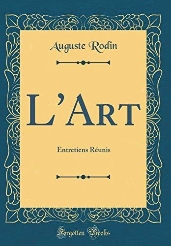 L'Art: Entretiens Réunis (Classic Reprint) par Auguste Rodin