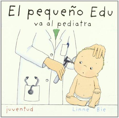 El pequeno Edu va al pediatra / Little Edu Goes to the Pediatrician