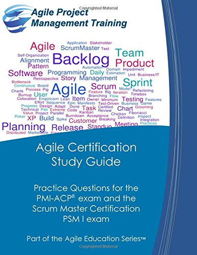 Agile Certification Study Guide: Practice Questions for the  PMI-ACP exam and the  Scrum Master Certification  PSM I exam (Part of the Agile Education Series, Band 5)