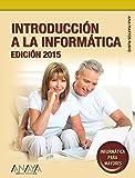 Introducción a la Informática. Edición 2015 (Informática Para Mayores)