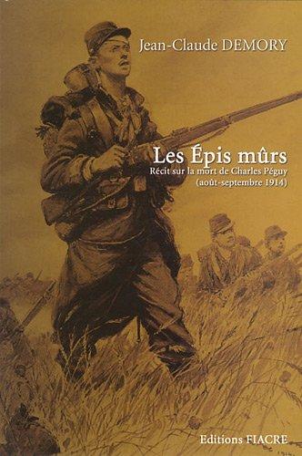 Les Epis mûrs : Récit sur la mort de Charles Péguy (août-septembre 1914)