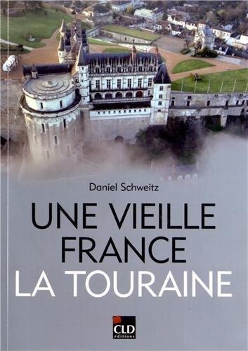 Une vieille France, la Touraine : Territoire, histoire, patrimoine, identits (XIXe-XXe sicles)