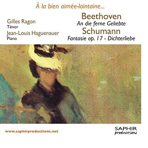 À la bien-aimée lointaine. Beethoven : An die ferne Geliebte, Opus 98/Schumann : Fantasie für Klavier, Opus 17 - Dichterliebe, Opus 48