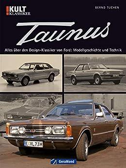 Ford Taunus: Bilddokumentation Kult Klassiker: Alles über den Design-Klassiker: Modellgeschichte, Technik, Design, Fahrwerk, Technik, Motorenpalette, Henry ... Aufnahmen und Werbeplakaten auf 96 Seiten.
