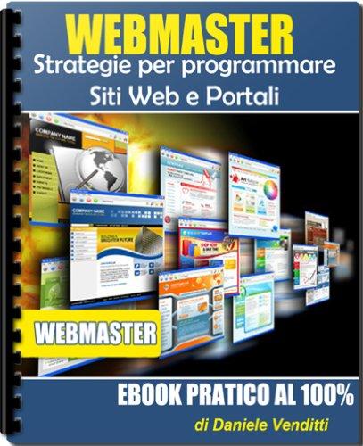 WEBMASTER - Strategie per programmare siti web e portali (Italian Edition) di Daniele Venditti