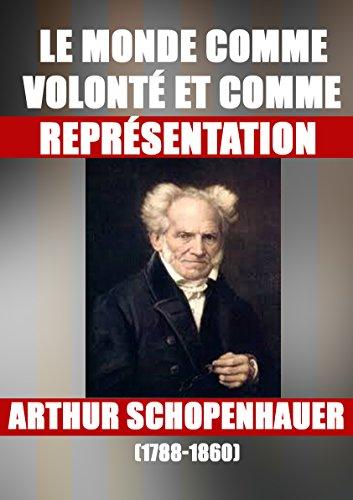 Le Monde Comme Volonté Et Comme Représentation: Arthur Schopenhauer