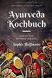 Ayurveda Kochbuch: Wer richtig isst, der braucht keine Medizin -