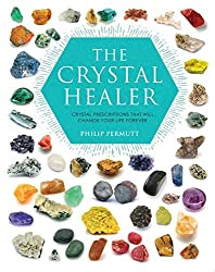 The Crystal Healer: Crystal prescriptions that will change your life forever by Philip Permutt (2007-02-01)