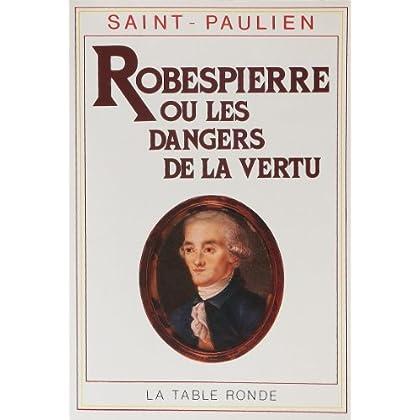 Robespierre ou Les dangers de la vertu: (1789-1799)