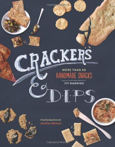 Crackers & Dips: More than 50 Handmade Snacks by Manning, Ivy (2013) Hardcover