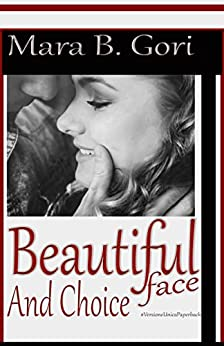Beautiful Face and Choice (Beautiful Face Saga (Versione Paperback) Vol. 1) di [Gori, Mara B.]